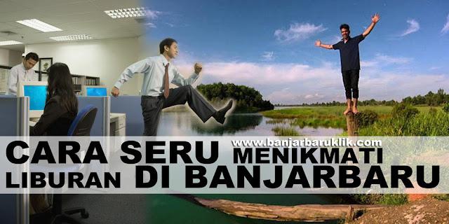 Awal Mei 2016 cukup menyenangkan. Sebab, pekan pertama yang diawali libur nasional Hari Buruh Internasional itu memiliki setidaknya lima hari libur nasional. Waktu yang lumayan lama untuk menikmati liburan bukan. Nah, buat anda yang ingin liburan di Kota Banjarbar, Kalimantan Selatan ada cara paling seru menikmati liburan di Banjarbaru. Berikut cara yang bisa anda lakukan, agar liburan anda di Banjarbaru seru dan menyenangkan.