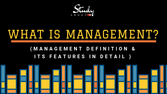 What is Management? Definition, Features & Management Meaning - StudyShout