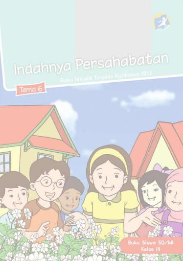 Download Buku Siswa Kurikulum 2013 SD Kelas 3 Tema 6 Indahnya Persahabatan