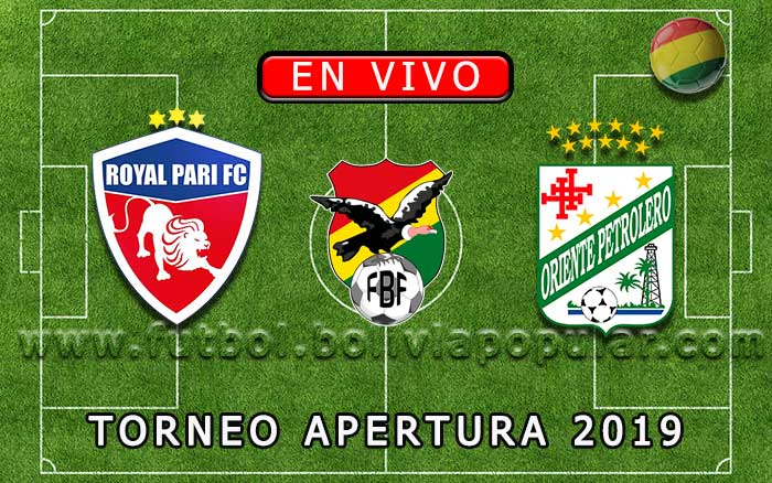 【En Vivo】Royal Pari vs. Oriente Petrolero - Torneo Apertura 2019