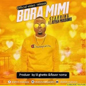 Download Video | Alatish Mabawa - Bora Mimi