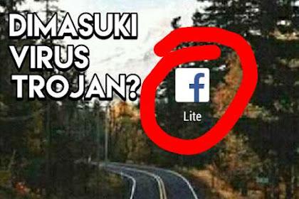 Waspadai ! Virus Trojan pada Aplikasi FB Lite