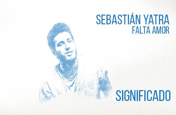 Falta Amor significado de la canción Sebastián Yatra.