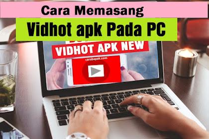 Cara Memasang Vidhot apk Pada PC - Mudah dan Praktis! | carabapak.com
