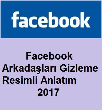 Facebook Arkadaşları Gizleme Resimli Anlatım 2017