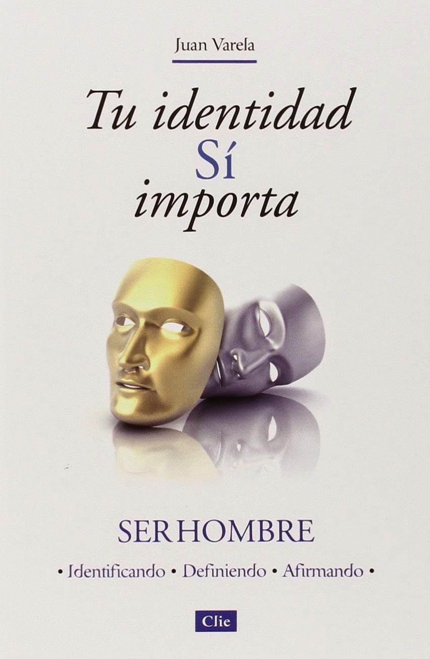 Juan Varela-Tu Identidad Sí Importa:Ser Hombre-