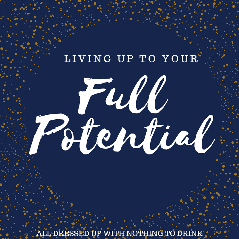 Living Up To Your Full Potential