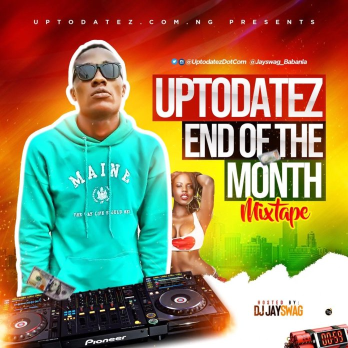 DOWNLOAD MIXTAPE: Dj Jayswag - Uptodatez End Of The Month Mixtape