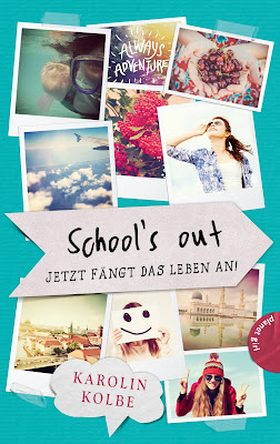 """""""School's out - Jetzt fängt das Leben an!"""" von Karolin Kolbe"""