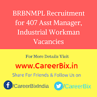 BRBNMPL Recruitment for 407 Asst Manager, Industrial Workman Vacancies