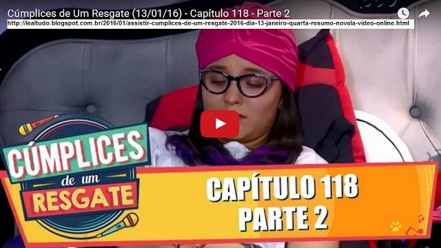CÚMPLICES DE UM RESGATE 2016 DIA 13 JANEIRO QUARTA VIDEO ONLINE NOVELA