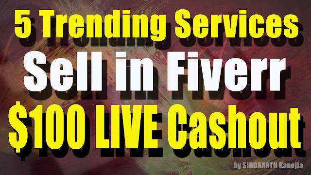 Top 5 Trending Services to Sell in Fiverr $100 Live Cashout by SIDDHARTH Kanojia