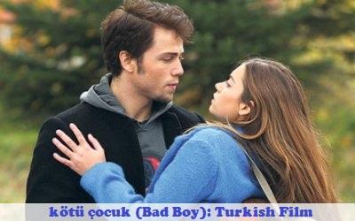 kötü çocuk (Bad Boy) Synopsis And Cast: Turkish Film   Full