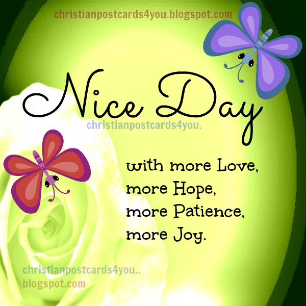 Have a nice day with love, patience and Joy christian free ...