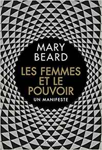 Les femmes et le pouvoir : un manifeste  - Mary Beard