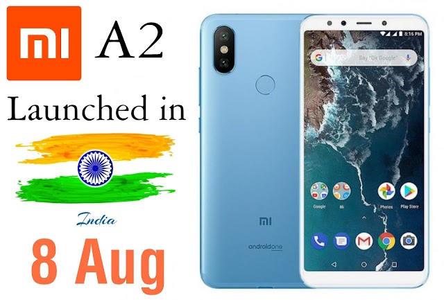 Mi A2 launched in India - Know about its Features and Price