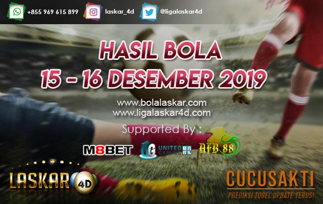 HASIL BOLA JITU TANGGAL 15 – 16 DESEMBER 2019