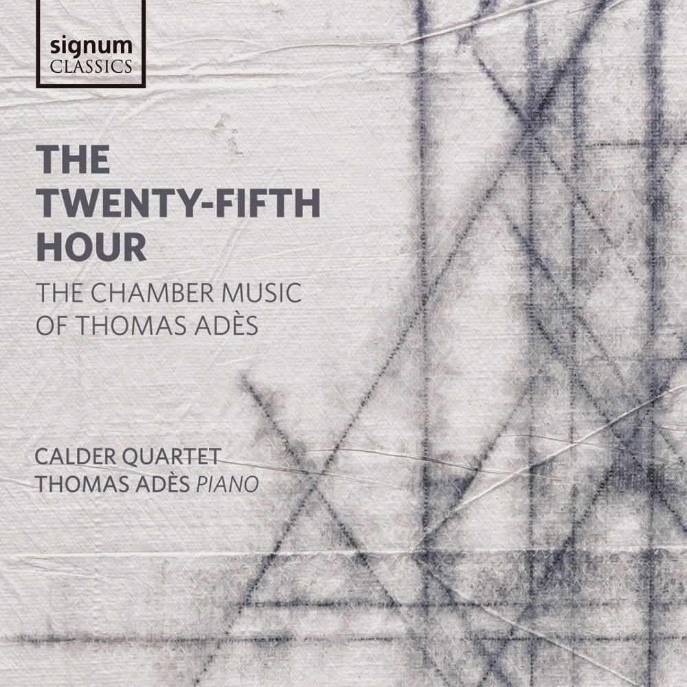 The Twenty Fifth Hour - The Chamber Music of Thomas Ades