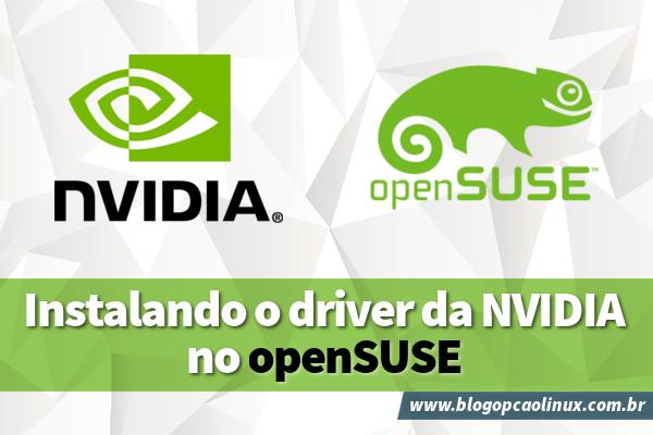 Instalando o driver da NVIDIA no openSUSE