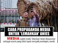 CARA PROPAGANDA MEDIA UNTUK 'LEMAHKAN' ANIES