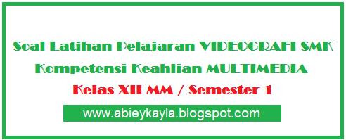 Soal Latihan Keteknikan Videografi Kelas 12 SMK Jurusan Multimedia (MM)