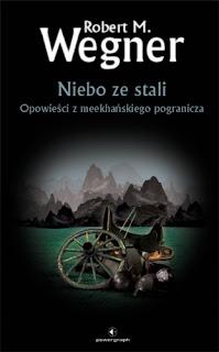 """""""Niebo ze stali. Opowieści z meekhańskiego pogranicza"""" - Robert M. Wegner"""