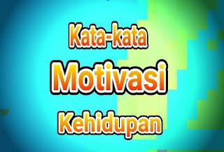 Kata-kata Motivasi Kehidupan Hebat