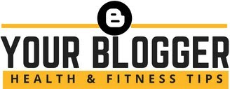 YourBlogger - Know The Best Health & Fitness Tips
