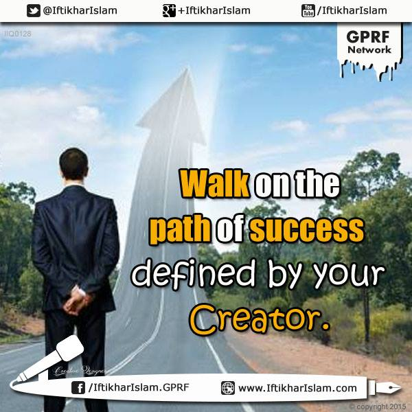 Walk on the path of success defined by your Creator | Ifty Quotes | Iftikhar Islam