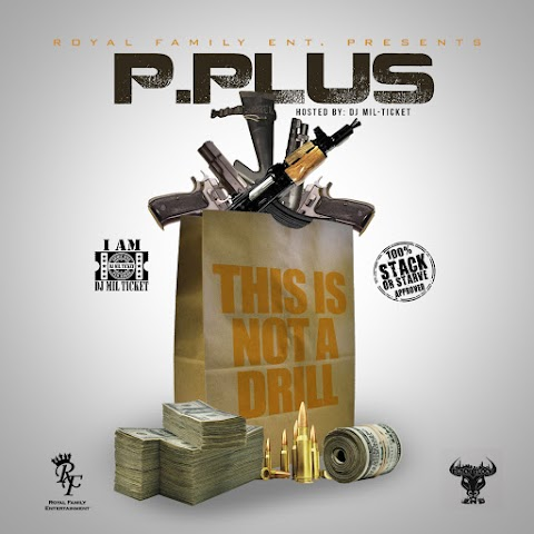 "P.Plus preps the release for ""This Is Not A Drill"" (Hosted By Dj Mil-Ticket)"