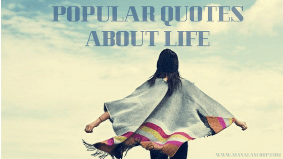 Popular Quotes About Life ? Here comes the Sweetest of it all you have been waiting for.
