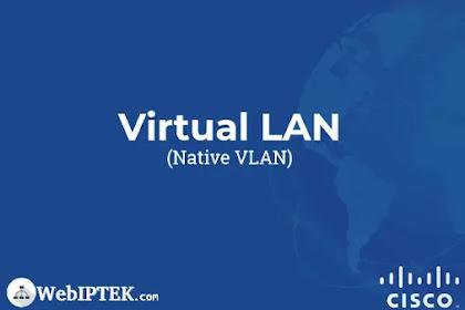 Apa itu Native VLAN dan Bagaimana Cara Konfigurasi Native VLAN di Cisco