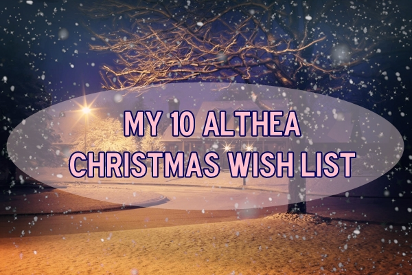 My 10 Althea Christmas Wish List
