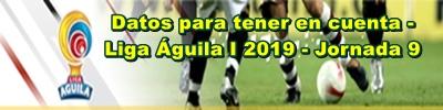 Datos para tener en cuenta - Liga Águila I 2019 - Jornada 9