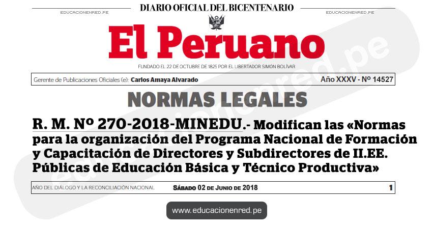 R. M. Nº 270-2018-MINEDU - Modifican las «Normas para la organización del Programa Nacional de Formación y Capacitación de Directores y Subdirectores de Instituciones Educativas Públicas de Educación Básica y Técnico Productiva» www.minedu.gob.pe
