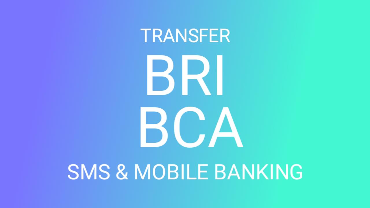 Cara Transfer BRI ke BCA Via SMS Banking dan Mobile Banking