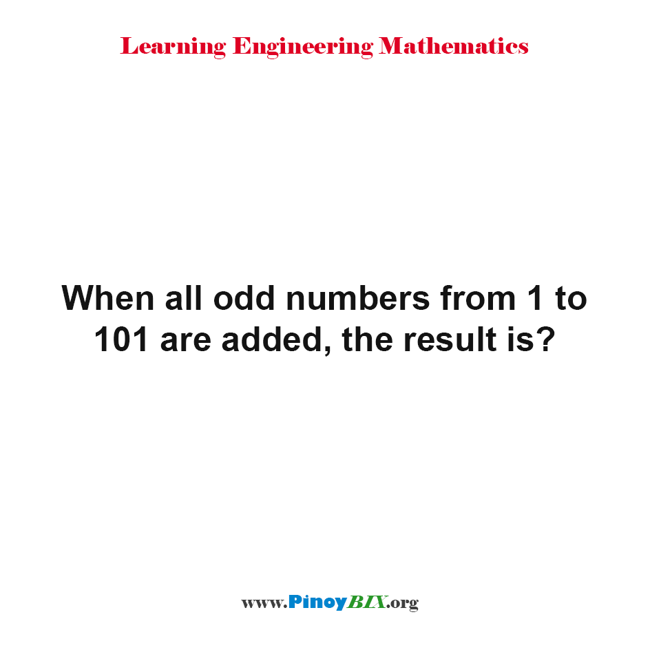 What is the result when all odd numbers from 1 to 101 are added?