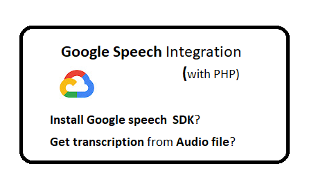 Google speech recognition Integration with PHP