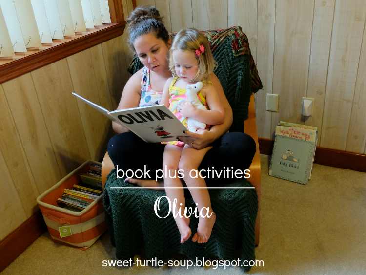 http://sweet-turtle-soup.blogspot.com/2015/07/toddler-book-plus-activities-olivia.html