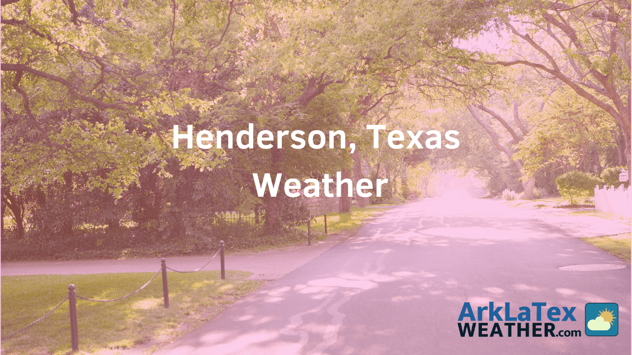 Henderson, Texas, Weather Forecast, Rusk County, Henderson weather, ArkLaTexWeather.com, HendersonTexan.com