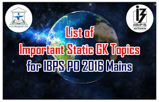 List of Important Static GK Topics to be covered for IBPS PO 2016 Mains
