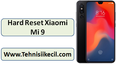 Cara Hard Reset Xiaomi Mi 9 Lupa pola Atau password Dengan mudah