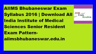 AIIMS Bhubaneswar Exam Syllabus 2016 | Download All India Institute of Medical Sciences Senior Resident Exam Pattern-aiimsbhubaneswar.edu.in