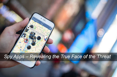 Spy Apps and Revealing the True Face of the Threat