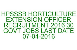 HPSSSB HORTICULTURE EXTENSION OFFICER RECRUITMENT 2016 30 GOVT JOBS LAST DATE 07-04-2016