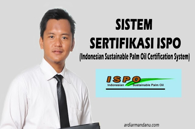 Sistem Sertifikasi ISPO (Indonesian Sustainable Palm Oil Certification System)