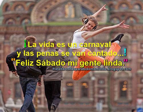 La vida es un carnaval y las penas se van cantado... Feliz Sábado mi gente linda.