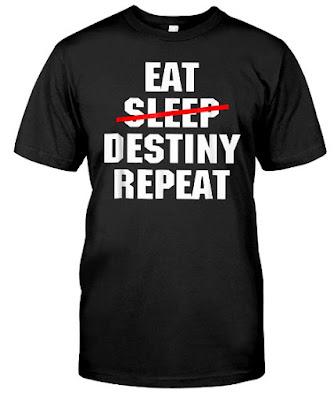 Eat Sleep Destiny Repeat T Shirts Hoodie Sweatshirt. GET IT HERE