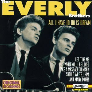All I have to do is dream. Everly Brothers