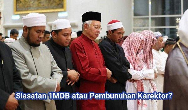 Siasatan 1MDB atau Pembunuhan Karektor?